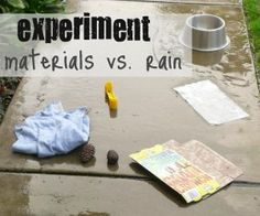 Experiment: materials vs rain. Put different materials in the rain and see what happens to them.