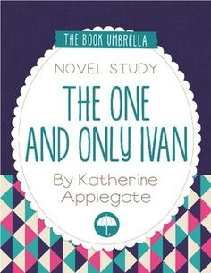 The One and Only Ivan by Katherine Applegate Novel Study $