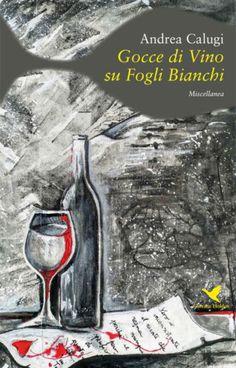 Gocce di vino su fogli bianchi di Andrea Calugi è una miscellanea di testi narrativi e poetici che ha meritato già diversi riconoscimenti. Movies, Movie Posters, Painting, Films, Film Poster, Painting Art, Cinema, Paintings, Movie