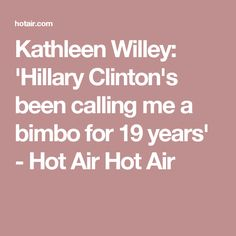 Kathleen Willey: 'Hillary Clinton's been calling me a bimbo for 19 years' - Hot Air Hot Air
