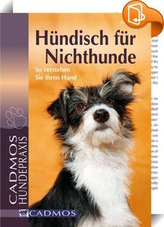 """Hündisch für Nichthunde    ::  Jeder Hund ist ein Goldstück, ein """"Nugget"""". Roh und unbearbeitet kommt er zu uns und es liegt an uns Menschen, den """"Goldschürfern"""", die goldenen Seiten jedes Hundes zu entdecken und zum Vorschein zu bringen. Dieser Kompaktkurs in Hundepsychologie soll uns helfen, ein guter """"Goldschürfer"""" zu werden. Denn nur wenn wir """"Hündisch"""" verstehen, können wir ein harmonisches Hund-Mensch-Verhältnis aufbauen.  Aus dem Inhalt: Mensch und Hund sprechen eine unterschied..."""