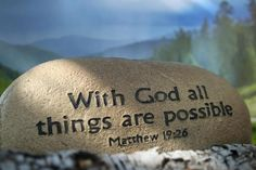 """Matthew 19:26 But Jesus looked at them and said to them, """" With men this is impossible, but with God all things are possible."""""""
