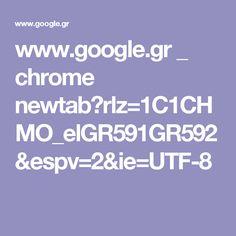 www.google.gr _ chrome newtab?rlz=1C1CHMO_elGR591GR592&espv=2&ie=UTF-8