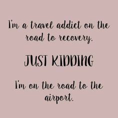 I'm a travel addict on the road to recovery! Just kidding, I'm on the road to the airport! #jjexplores