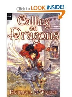 Calling on Dragons: The Enchanted Forest Chronicles, Book Three: Patricia C. Wrede: 9780152046927: Amazon.com: Books
