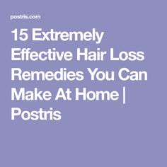 15 Extremely Effective Hair Loss Remedies You Can Make At Home | Postris