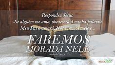 """Respondeu Jesus: """"Se alguém me ama, obedecerá à minha palavra. Meu Pai o amará, nós viremos a ele e faremos morada nele."""" (João 14:23)"""