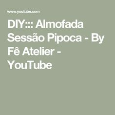 DIY::: Almofada Sessão Pipoca - By Fê Atelier - YouTube