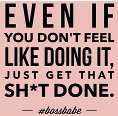 I have those days. Just go out there and do it girl. #bossbabe