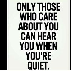 Only those who care about you can hear you when you are quiet http://bensonshaji.com/blog/only-those-who-care-about-you-can-hear-you-when-you-are-quiet/