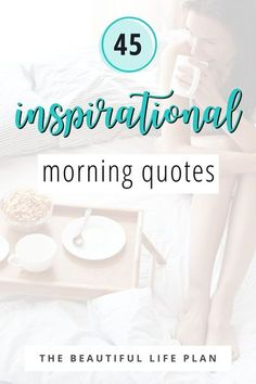 Start your day off right with these 45 inspirational quotes for a good morning. These inspirational sayings are full of positive vibes, motivation, wise words and positivity! Use these quotes as motivational daily affirmations, or read them just for fun.