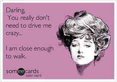 no need to drive....hahaha