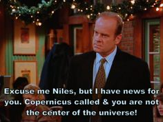When someone is being a wee bit self-centered. | 19 Frasier Comebacks To Use In Everyday Life