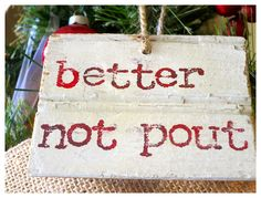 Scrap wood message - Better not Pout :)Rustic Christmas - I love the crusty, rusty, chippy and warmth that rustic elements bring to my home for Christmas!