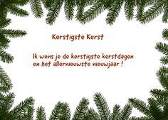 <p>Kerstigste Kerst Ik wens je de kerstigste kerstdagen en het allernieuwste nieuwjaar ! Ingezonden door: Marian </p>