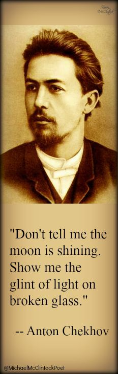 Anton Chekhov quote. Writing Tips by Famous Authors @Michael-McClintock-Poet on Pinterest.