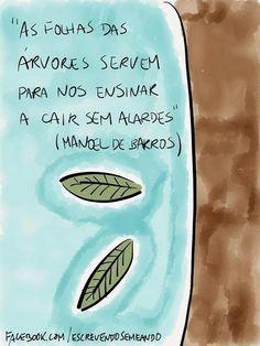 """"""" Las hojas de los árboles no enseñan a caer sin alarde""""."""