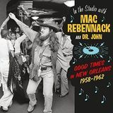 In the Studio With Mac Rebennack: Good Times in New Orleans 1958-1962 [LP] - Vinyl