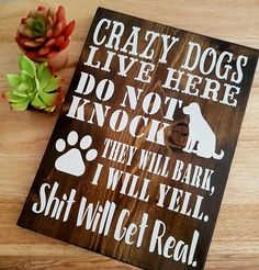 Makes a great and funny Birthday or Christmas gift for any dog lover! This is one of my most popular gifted items. Get one for yourself and one as a gift! Gift wrapping available! This funny dog sign says Crazy Dogs Live Here Do Not Knock. They will bark, I will yell. S**T will get