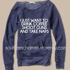 Drink coffee, shoot guns, and take naps slouchy sweater