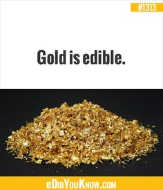 eDidYouKnow.com ►  Gold is edible. Did You Know Trivia, Did You Know Facts, Just So You Know, Things To Know, Good To Know, Wow Facts, True Facts, Weird Facts, Crazy Facts