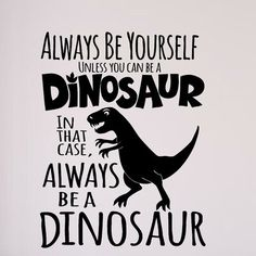 Zoomie Kids Always be a Dinosaur Wall Decal Size: Dinosaur Shirt, Cute Dinosaur, Dinosaur Party, Dinosaur Birthday, Dinosaur Quotes, Dinosaur Images, Dinosaur Crafts, Silhouette Design Studio, Silhouette Projects