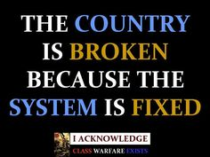 Actually, the SYSTEM works when people follow the rules (The Constitution). Instead we make too many exceptions for Big Business, for Unions, for special interests groups. And, people are always trying to find an angle to benefit their own interests. The problem is not the system, the problem is a lack of character in the majority of the so called leadership of this country.