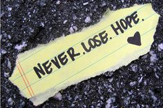 Never. Lose. Hope.