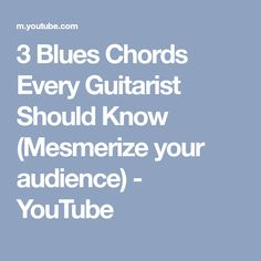 3 Blues Chords Every Guitarist Should Know (Mesmerize your audience) - YouTube