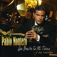 Pablo Montero - Que Bonita Es Mi Tierra…Y Sus Canciones