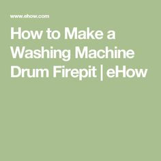 How to Make a Washing Machine Drum Firepit | eHow
