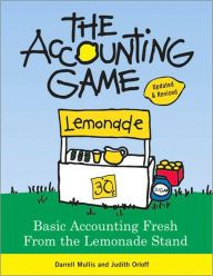 Accounting Game: Basic Accounting Fresh from the Lemonade Stand / Edition 2 by Darrell Mullis Download
