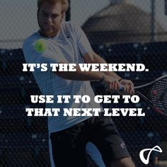 It's the weekend. Use it to get to that next level.