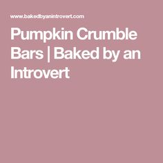 Pumpkin Crumble Bars | Baked by an Introvert