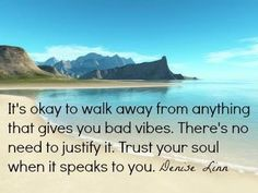 'It's okay to walk away from anything that gives you bad vibes. There's no need to justify it. Trust your soul when it speaks to you.'