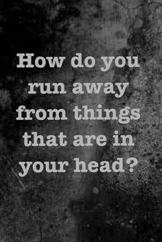 You cant...sometimes it's not in my head but sometimes it is and it's hard to fix