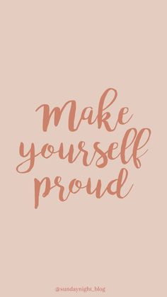 "wallpaper, wallscreen with the quote ""make yourself proud"" by @sundaynight_blog"