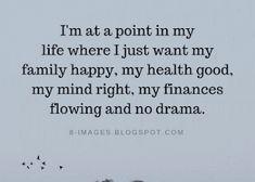 I'm at a point in my life where I just want my family happy, my health good   Quotes - Quotes