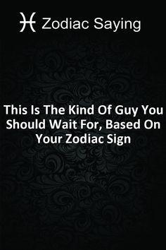 This Is The Kind Of Guy You Should Wait For, Based On Your Zodiac Sign #Aries #Cancer #Libra #Taurus #Leo #Scorpio #Aquarius #Gemini #Virgo #Sagittarius #Pisces #zodiac #astrology #horoscope #zodiacsigns