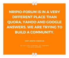 #NRIPIO-FORUM is in a very different place than #Quora, #Yahoo and #Google Answers. We are trying to build a #Community.
