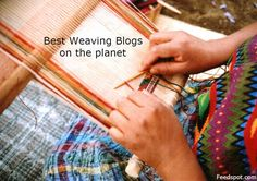Top 100 Weaving Blogs & Websites for Weavers & Weaving Enthusiasts