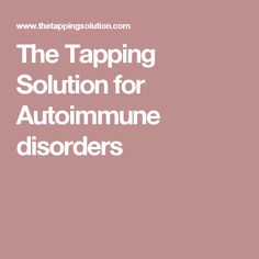 The Tapping Solution for Autoimmune disorders