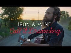 Iron & Wine - Call It Dreaming [OFFICIAL VIDEO] - YouTube