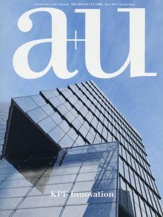 a+u (architecture+urbanism) June 2017 special issue KPF Innovation - a+u (architecture & urbanism) Japan Architecture Magazine 2017 - DOMO ARIGATO JAPAN