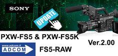 Nuovi Firmware per Sony PXW-FS5 Ver 2.00 e FS RAW