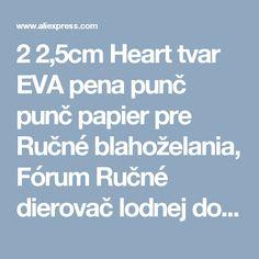 2 2,5cm Heart tvar EVA pena punč punč papier pre Ručné blahoželania, Fórum Ručné dierovač lodnej dopravy vo voľnom dierovaču z Office & Škola na Aliexpress.com |  Alibaba Group