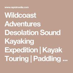 Wildcoast Adventures Desolation Sound Kayaking Expedition | Kayak Touring | Paddling Trip Guide