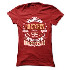 (Tshirt Perfect T-Shirt) GRETCHEN .Its a GRETCHEN Thing You Wouldnt Understand T Shirt Hoodie Hoodies Year Name Birthday Coupon 10% Hoodies, Tee Shirts