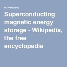 Superconducting magnetic energy storage - Wikipedia, the free encyclopedia