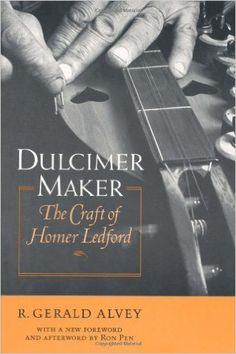 $20 Dulcimer Maker: The Craft of Homer Ledford by R. Gerald Alvey.  A biography + a step-by-step guide to dulcimer making, this classic book illuminates + celebrates the work of a master craftsman, musician, and folk artist. New edition, w/ foreword by Ron Pen, director of the John Jacob Niles Center for American Music at the University of Kentucky